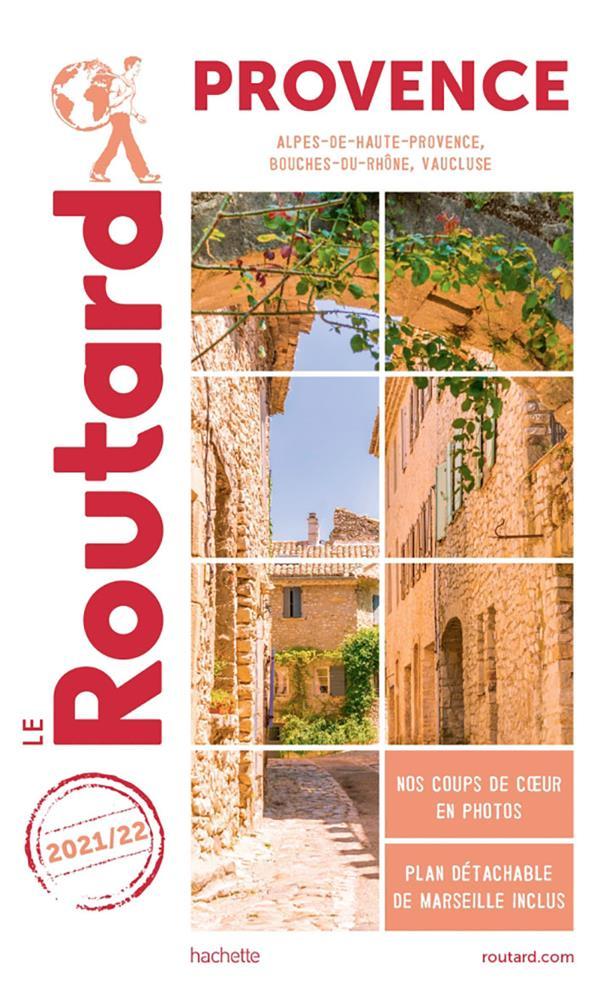 GUIDE DU ROUTARD PROVENCE 202122 - (ALPES-DE-HAUTE-PROVENCE, BOUCHES-DU-RHONE, VAUCLUSE)