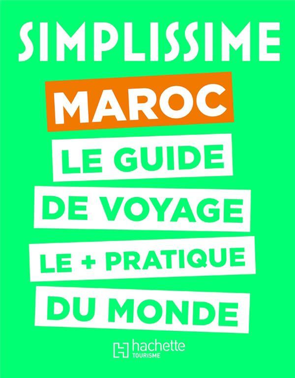 SIMPLISSIME MAROC  -  LE GUIDE DE VOYAGE LE + PRATIQUE DU MONDE