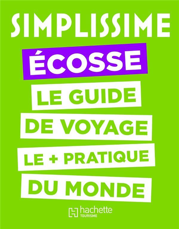 SIMPLISSIME ECOSSE  -  LE GUIDE DE VOYAGE LE + PRATIQUE DU MONDE