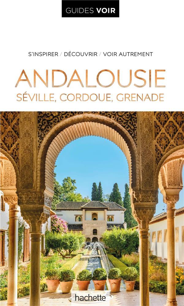 GUIDES VOIR  -  ANDALOUSIE : SEVILLE, CORDOUE, GRENADE   HACHETTE