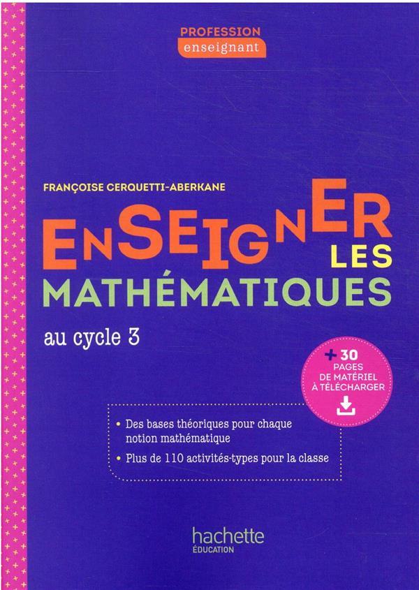PROFESSION ENSEIGNANT - ENSEIGNER LES MATHEMATIQUES - CYCLE 3 - LIVRE - ED. 2021 CERQUETTI-ABERKANE, FRANCOISE HACHETTE