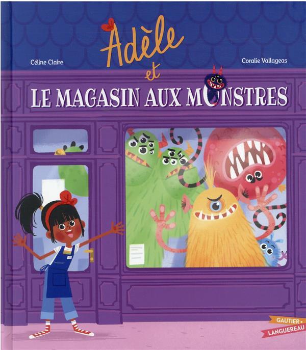 ADELE ET LE MAGASIN AUX MONSTRES CLAIRE/VALLAGEAS HACHETTE