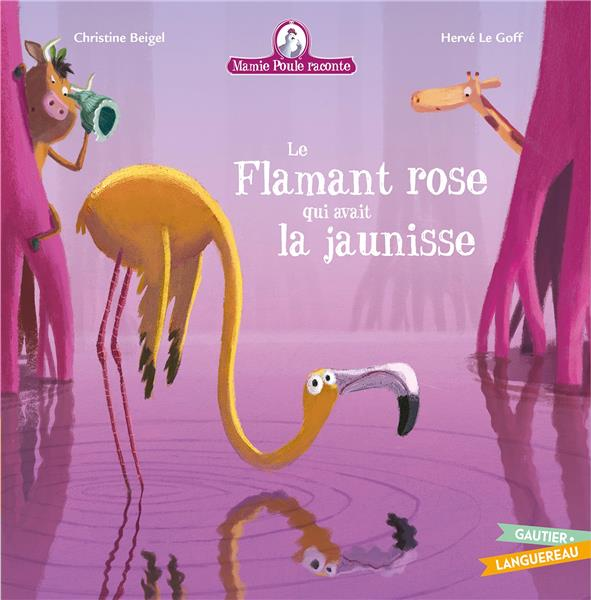 MAMIE POULE RACONTE LE FLAMANT ROSE QUI AVAIT LA JAUNISSE BEIGEL/LE GOFF HACHETTE