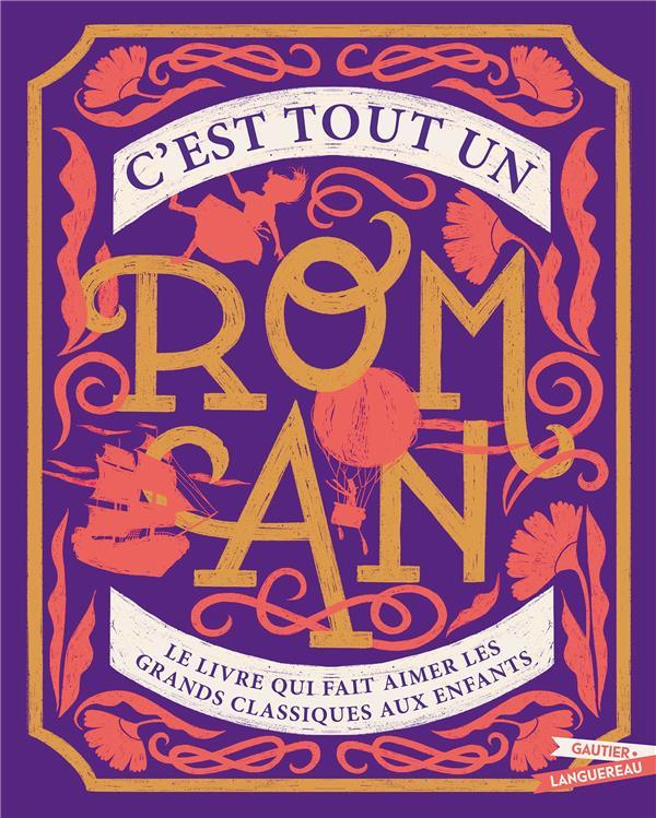 C'EST TOUT UN ROMAN : LE LIVRE QUI FAIT AIMER LES GRANDS CLASSIQUES AUX ENFANTS -