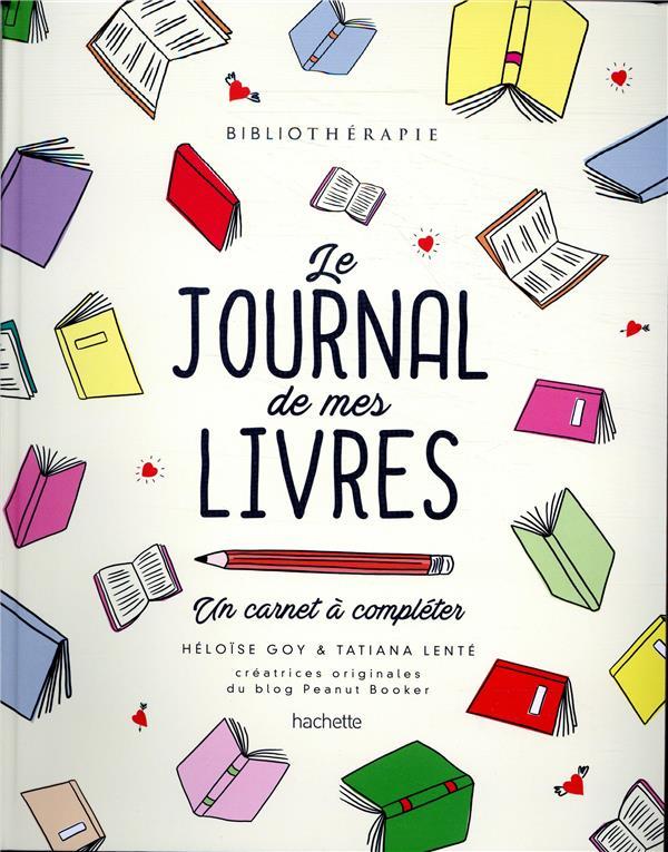 BIBLIOTHERAPIE - LE JOURNAL DE MES LIVRES - UN CARNET A COMPLETER LENTE/GOY HACHETTE