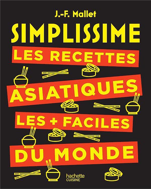 SIMPLISSIME LES RECETTES ASIATIQUES LES + FACILES DU MONDE MALLET JEAN-FRANCOIS HACHETTE