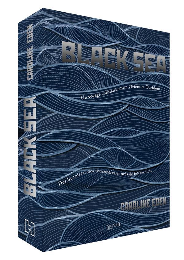 BLACK SEA  -  UN VOYAGE CULINAIRE ENTRE ORIENT ET OCCIDENT  -  DES HISTOIRES, DES RENCONTRES ET PRES DE 60 RECETTES
