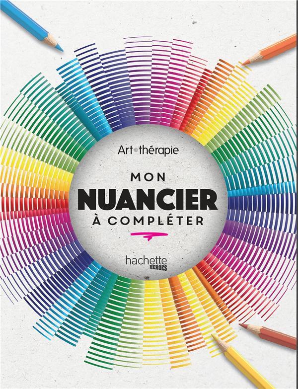 ART-THERAPIE  -  MON NUANCIER A COMPLETER XXX HACHETTE
