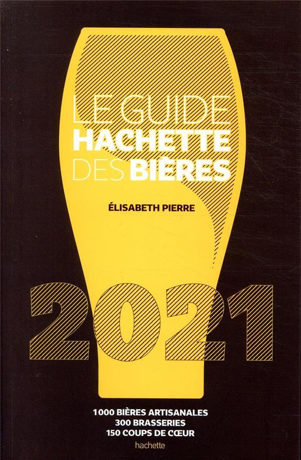 LE GUIDE HACHETTE DES BIERES 2021 - 1000 BIERES ARTISANALES, 300 BRASSERIES, 150 COUPS DE C UR