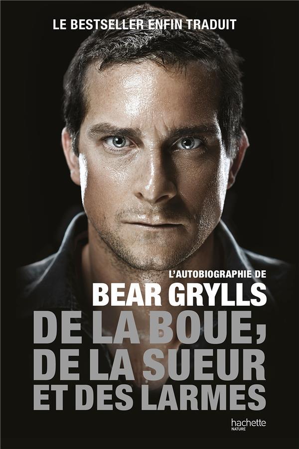 DE LA BOUE, DE LA SUEUR ET DES LARMES  -  L'AUTOBIOGRAPHIE DE BEAR GRYLLS GRYLLS, BEAR HACHETTE