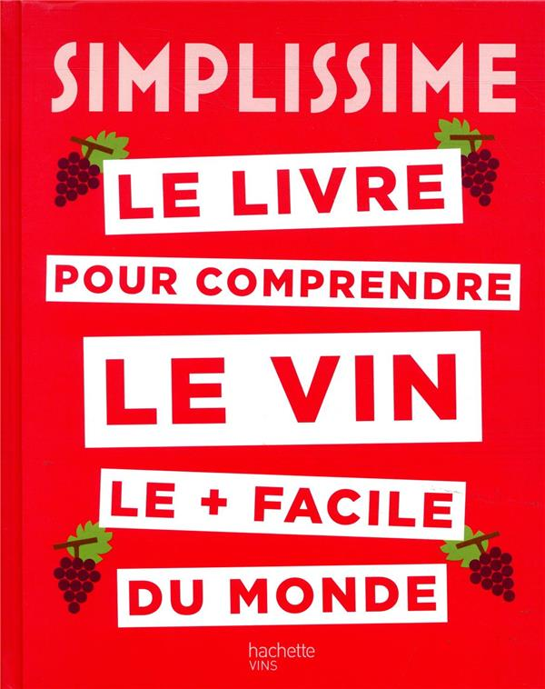 SIMPLISSIME VINS - LE LIVRE POUR COMPRENDRE LE VIN LE PLUS FACILE DU MONDE DURAND-VIEL S. HACHETTE