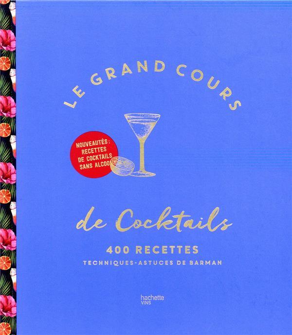 LE GRAND COURS DE COCKTAILS  -  400 RECETTES, TECHNIQUES, ASTUCES DE BARMAN