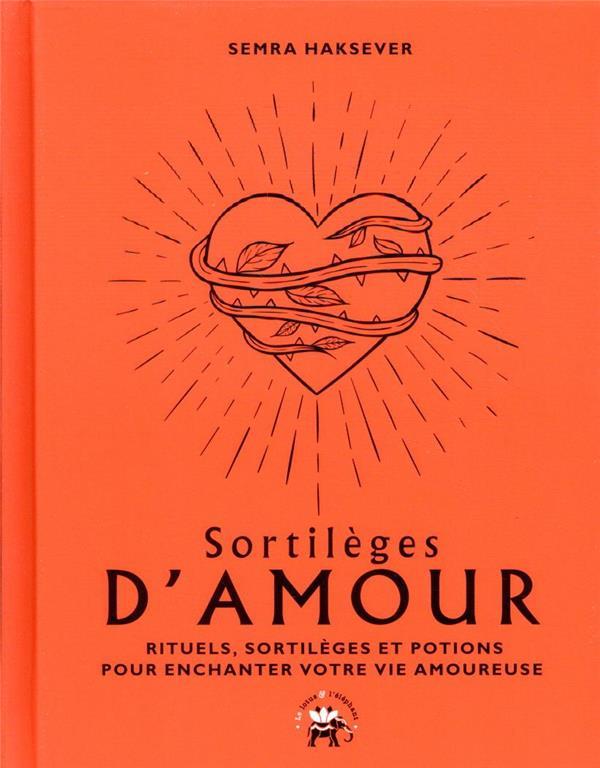 SORTILEGES D'AMOUR - RITUELS, SORTILEGES ET POTIONS POUR ENCHANTER VOTRE VIE AMOUREUSE XXX HACHETTE