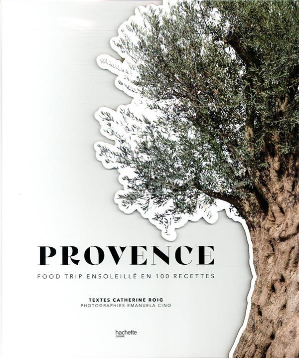 PROVENCE  -  FOOD TRIP ENSOLEILLE EN 100 RECETTES