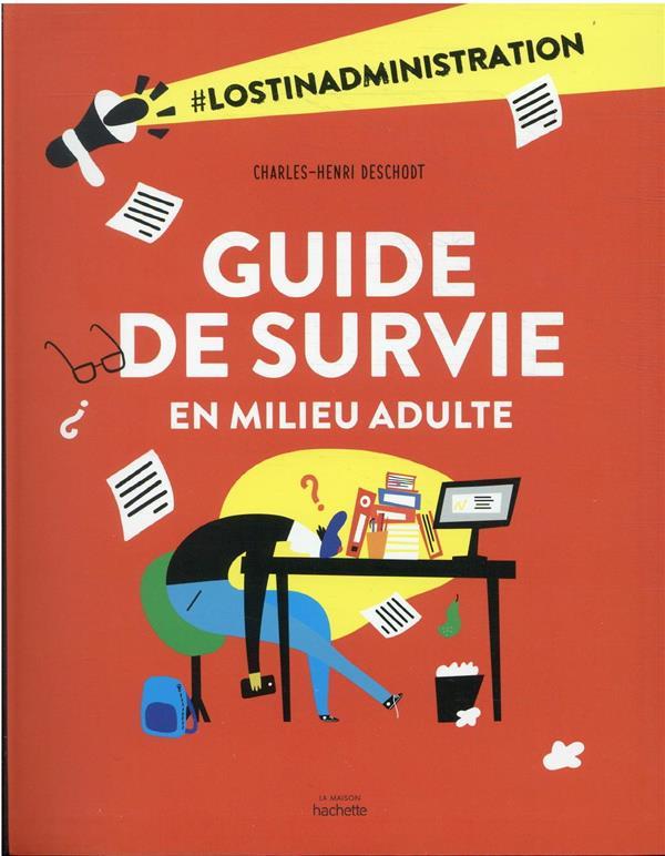 GUIDE DE SURVIE EN MILIEU ADULTE : #LOSTINADMINISTRATION DESCHODT C-H. HACHETTE