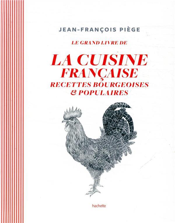 LE GRAND LIVRE DE LA CUISINE FRANCAISE  -  RECETTES BOURGEOISES ET POPULAIRES