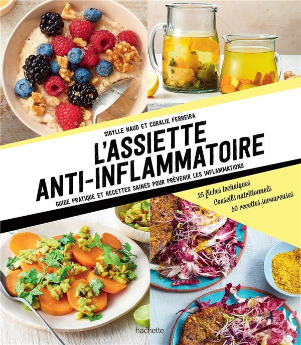 L'ASSIETTE ANTI INFLAMMATOIRE     GUIDE PRATIQUE ET RECETTES SAINES POUR PREVENIR LES INFLAMMATIONS