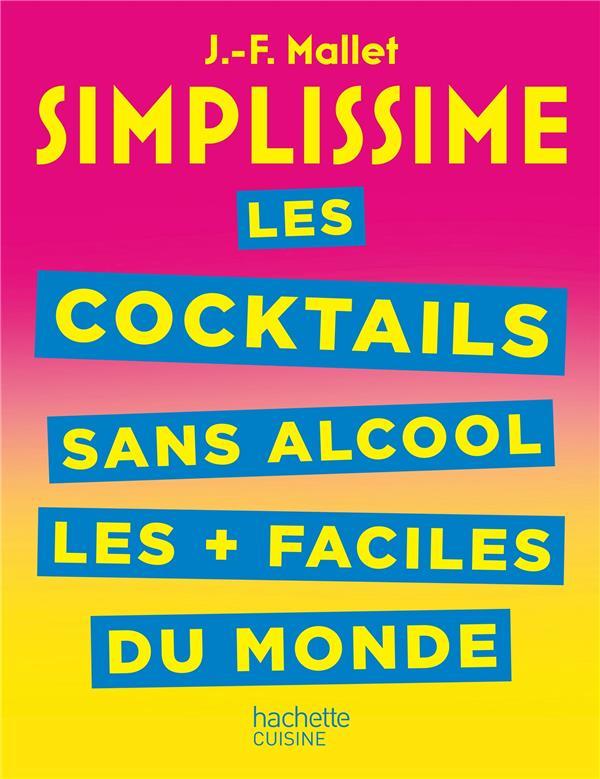 SIMPLISSIME  -  LES COCKTAILS SANS ALCOOL LES + FACILES DU MONDE MALLET JEAN-FRANCOIS HACHETTE