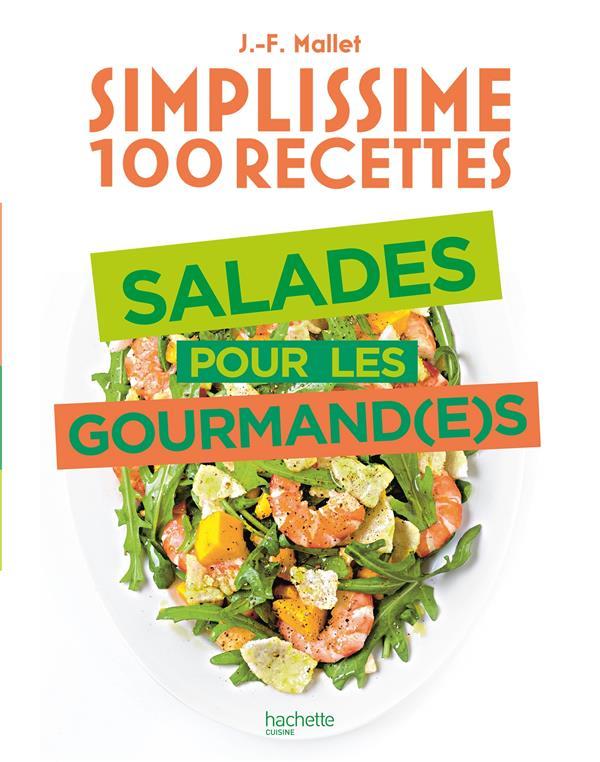 SIMPLISSIME  -  100 RECETTES : SALADES POUR LES GOURMAND(E)S MALLET JEAN-FRANCOIS HACHETTE