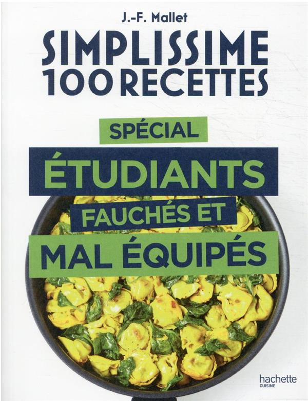SIMPLISSIME  -  100 RECETTES  -  SPECIAL ETUDIANTS FAUCHES ET MAL EQUIPES MALLET JEAN-FRANCOIS HACHETTE