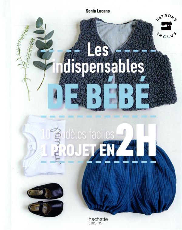 LES INDISPENSABLES DE BEBE  -  10 MODELES FACILES  -  1 PROJET EN 2H