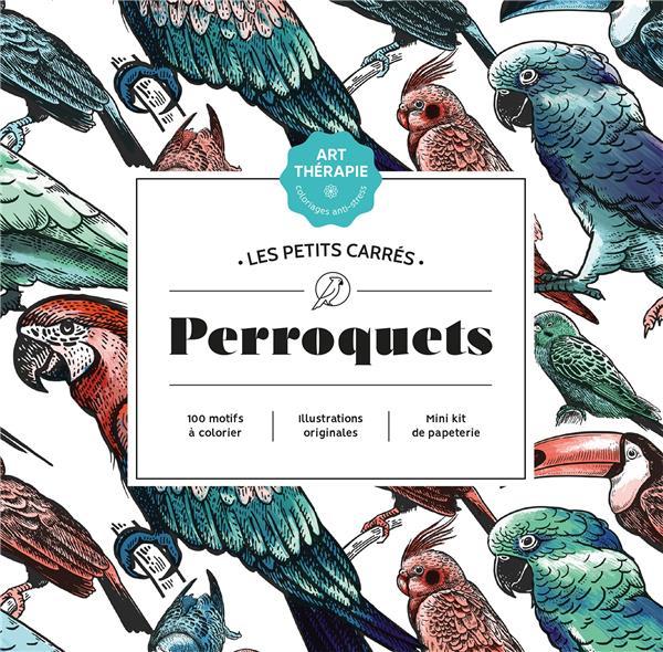 ART-THERAPIE  -  LES PETITS CARRES  -  PERROQUETS SIVIGNON, CAPUCINE HACHETTE
