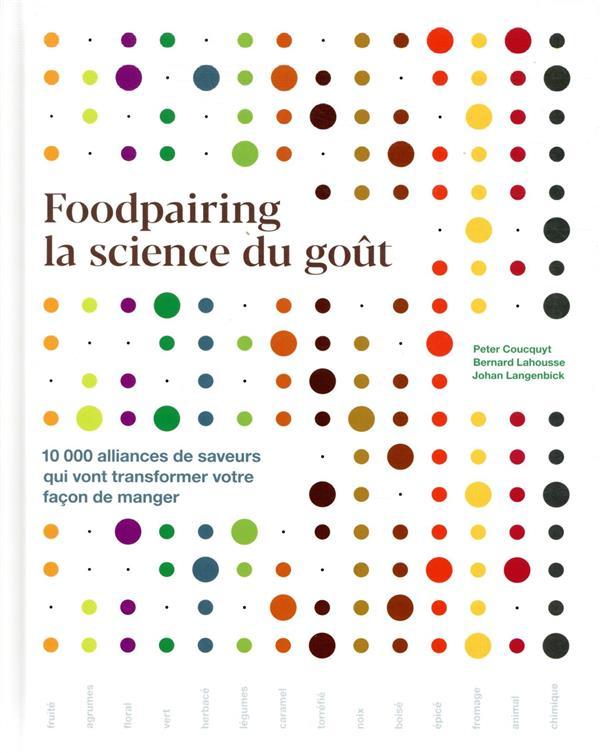 FOODPAIRING, LA SCIENCE DU GOUT : 10 000 ALLIANCES DE SAVEURS QUI VONT TRANSFORMER VOTRE FACON DE MANGER COUCQUYT/LAHOUSSE HACHETTE