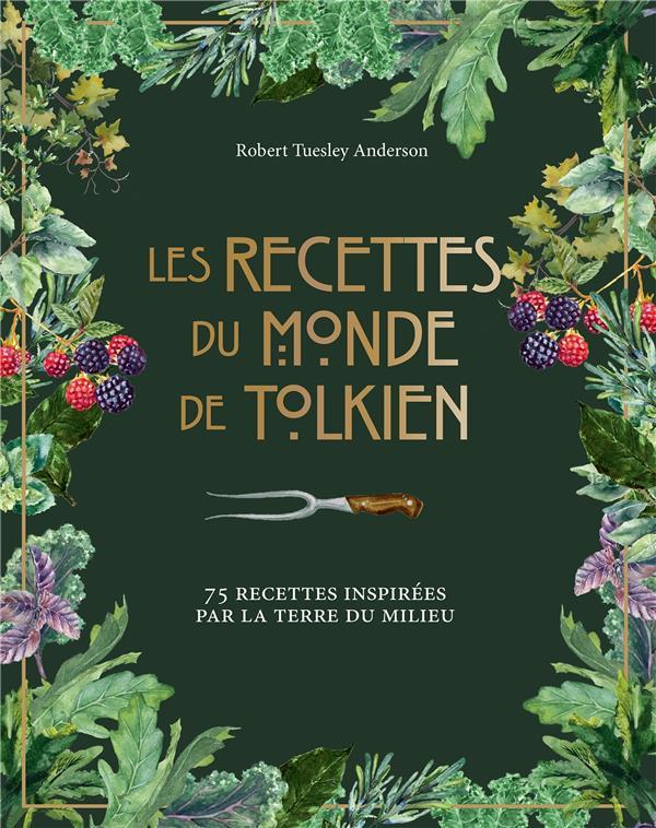 LES RECETTES DU MONDE DE TOLKIEN  -  75 RECETTES INSPIREES PAR LA TERRE DU MILIEU ANDERSON R T. HACHETTE