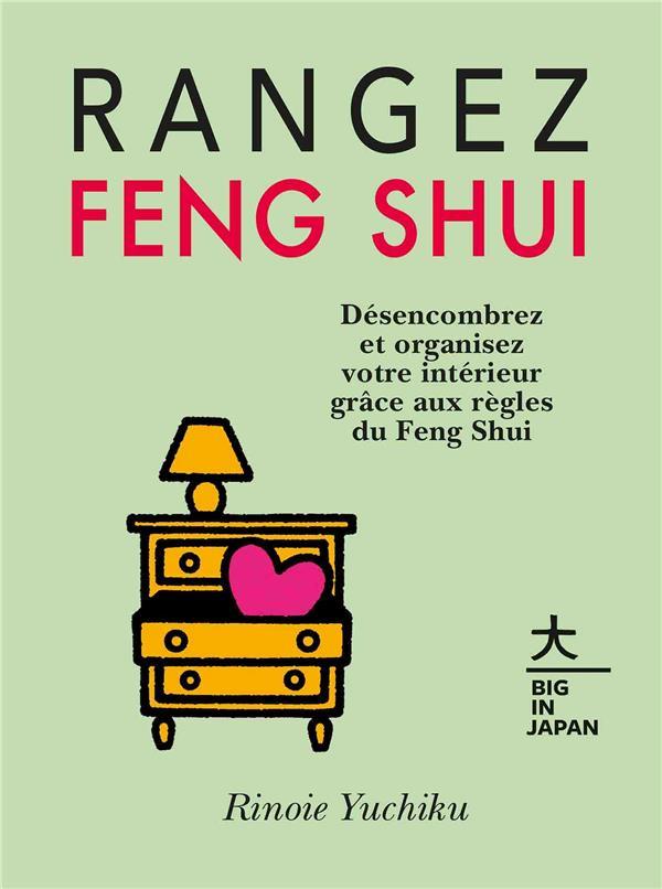 RANGEZ FENG SHUI  -  DESENCOMBREZ ET ORGANISEZ VOTRE INTERIEUR GRACE AUX REGLES DU FENG SHUI