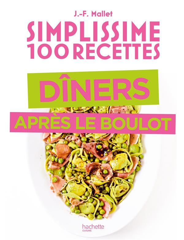 SIMPLISSIME  -  100 RECETTES  -  DINERS APRES LE BOULOT MALLET, JEAN-FRANCOIS  HACHETTE