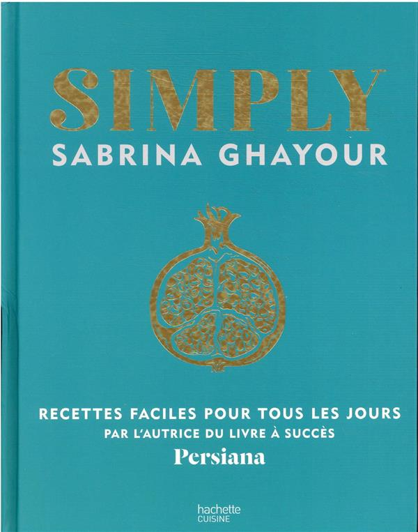 SIMPLY - RECETTES FACILES POUR TOUS LES JOURS GHAYOUR, SABRINA HACHETTE