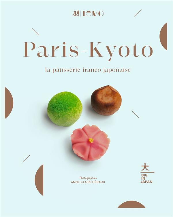 PARIS-KYOTO : LA PATISSERIE FRANCO-JAPONAISE XXX HACHETTE