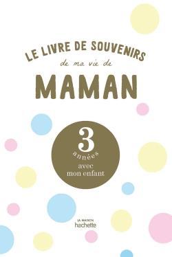 LE LIVRE DE SOUVENIRS DE MA VIE DE MAMAN : 3 ANNEES AVEC MON ENFANT LIDUENA, MANON NC