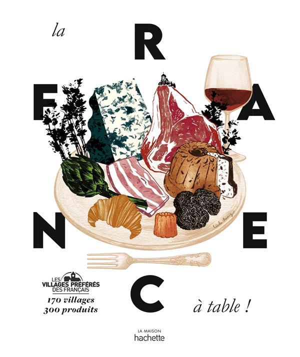 LA FRANCE A TABLE ! 170 VILLAGES, 300 PRODUITS XXX HACHETTE