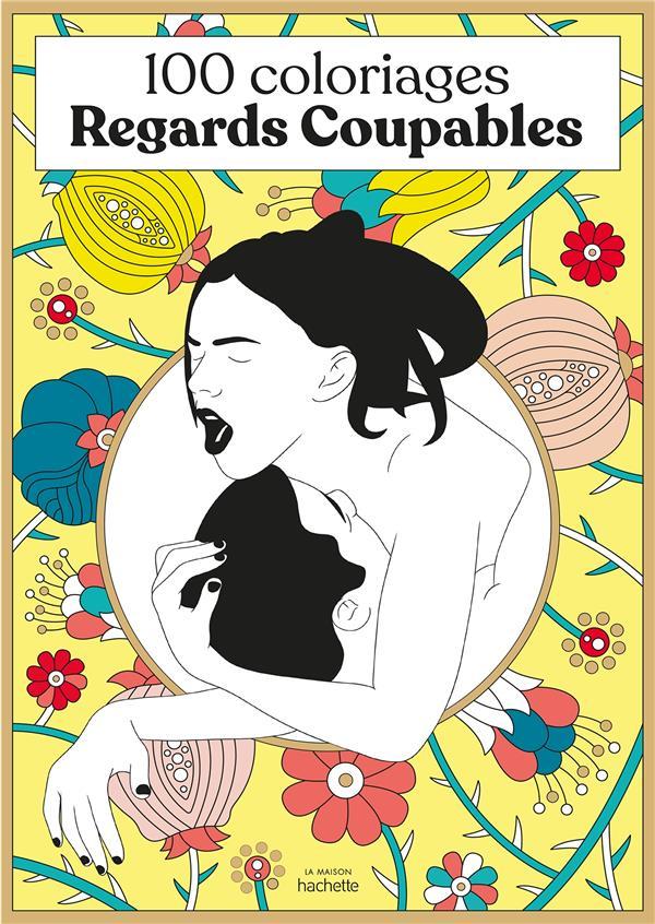 100 COLORIAGES REGARDS COUPABLES   HACHETTE