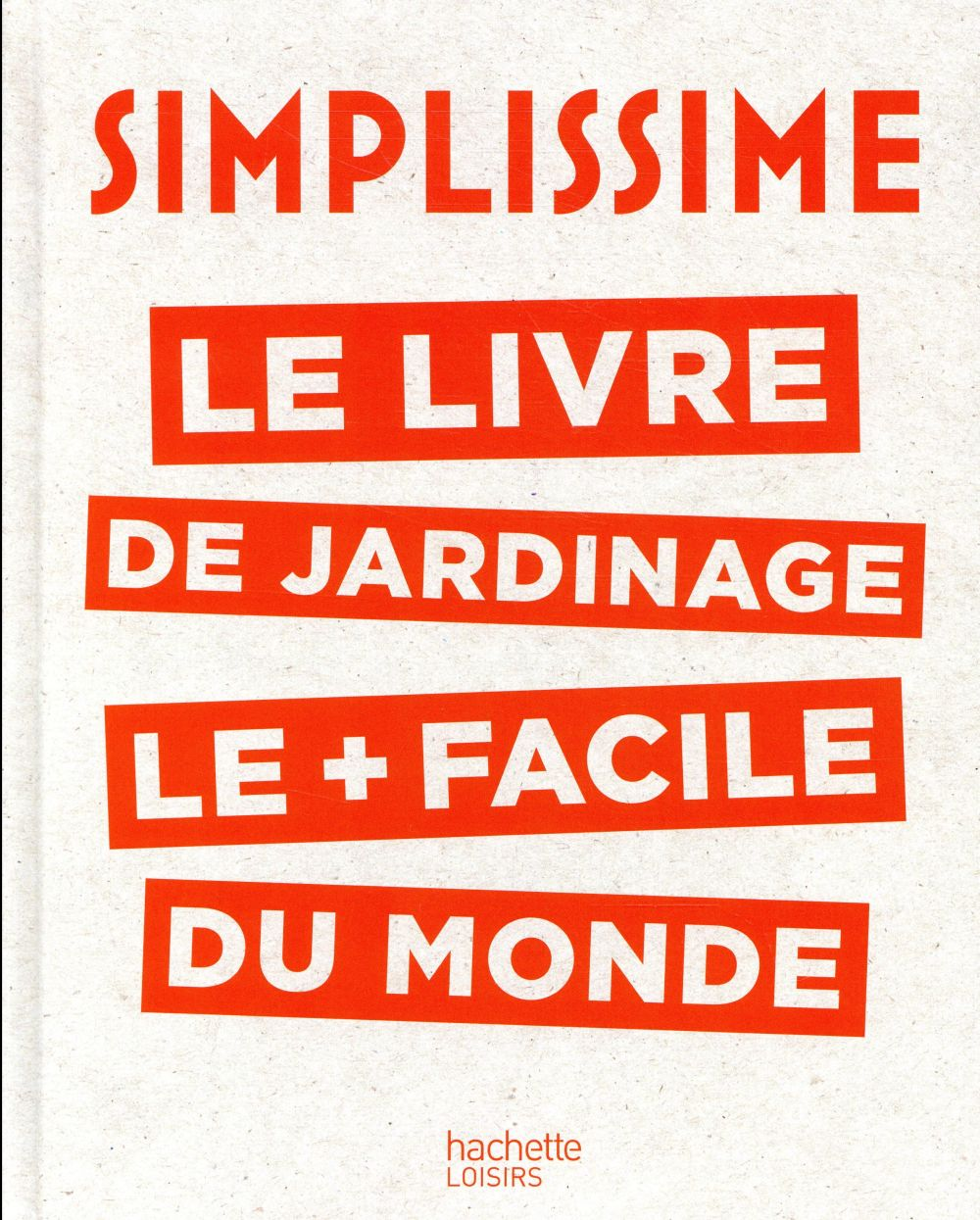 SIMPLISSIME - JARDINAGE - LE LIVRE DE JARDINAGE LE + FACILE DU MONDE  HACHETTE