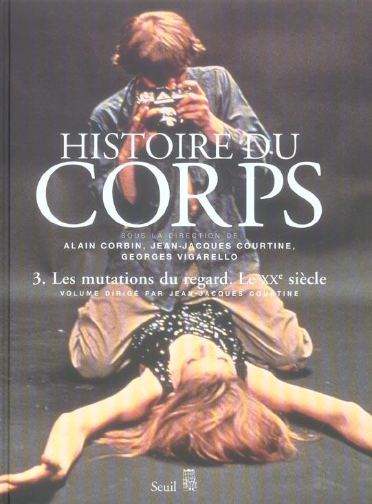 HISTOIRE DU CORPS. LES MUTATIONS DU REGARD. LE XXE SIECLE - VOL3 CORBIN/COURTINE SEUIL