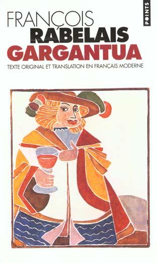 GARGANTUA. TEXTE ORIGINAL ET TRANSLATION EN FRANCAIS MODERNE