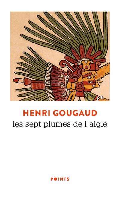 LES SEPT PLUMES DE L'AIGLE GOUGAUD HENRI SEUIL
