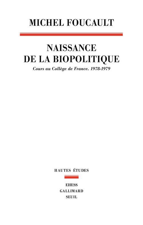 LA NAISSANCE DE LA BIOPOLITIQUE. COURS AU COLLEGE DE FRANCE (1978-1979) FOUCAULT MICHEL SEUIL