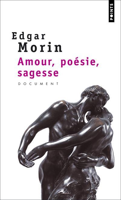 AMOUR, POESIE, SAGESSE MORIN EDGAR SEUIL