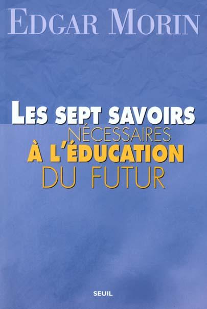 SEPT SAVOIRS NECESSAIRES A L'EDUCATION DU FUTUR (LES)