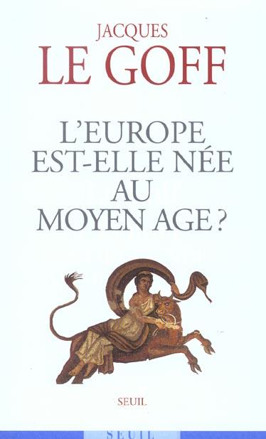 L'EUROPE EST-ELLE NEE AU MOYEN AGE ? LE GOFF JACQUES SEUIL