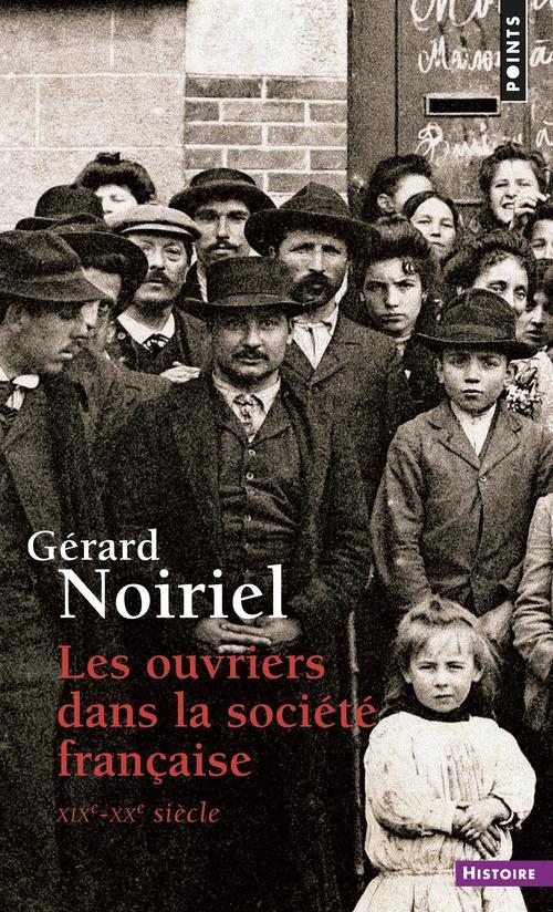 LES OUVRIERS DANS LA SOCIETE FRANCAISE . XIXE-XXE SIECLE