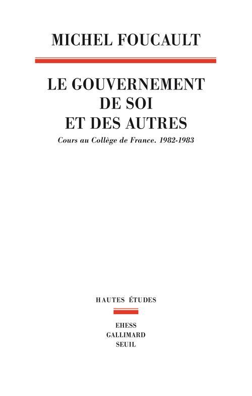 LE GOUVERNEMENT DE SOI ET DES AUTRES. COURS AU COLLEGE DE FRANCE. 1982-1983 - VOL01