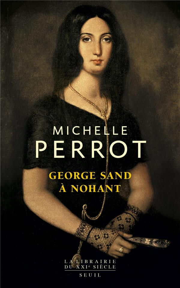 GEORGE SAND A NOHANT  -  UNE MAISON D'ARTISTE PERROT MICHELLE SEUIL