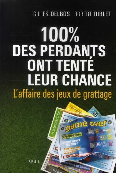 100% DES PERDANTS ONT TENTE LEUR CHANCE  -  L'AFFAIRE DES JEUX DE GRATTAGE DELBOS/RIBLET SEUIL