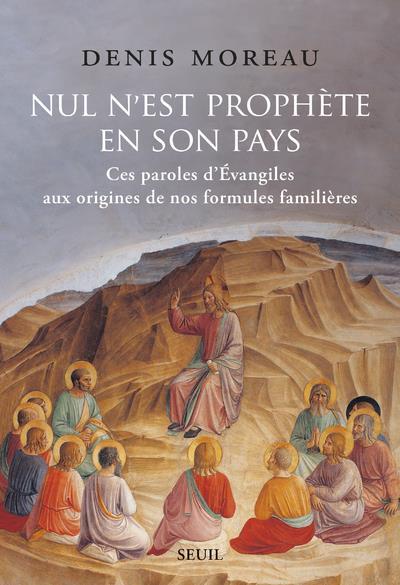 NUL N'EST PROPHETE EN SON PAYS MOREAU DENIS SEUIL