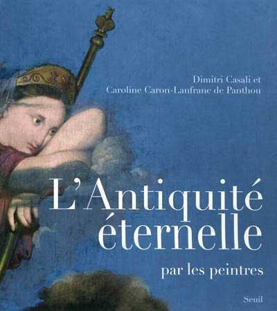 ANTIQUITE ETERNELLE. PAR LES PEINTRES (L') CASALI/CARON-LANFRAN SEUIL
