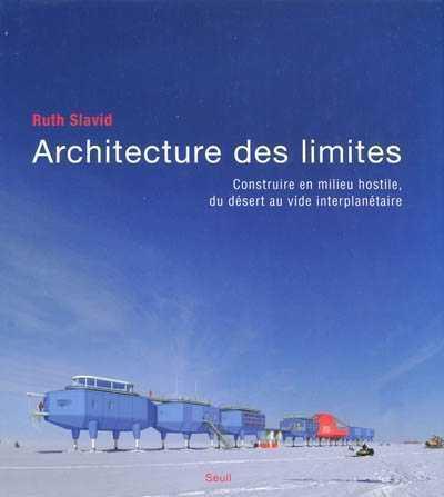 ARCHITECTURE DES LIMITES. CONSTRUIRE EN MILIEU HOSTILE, DU DESERT AU VIDE INTERPLANETAIRE (L') SLAVID/LEPIC/LEPIC SEUIL
